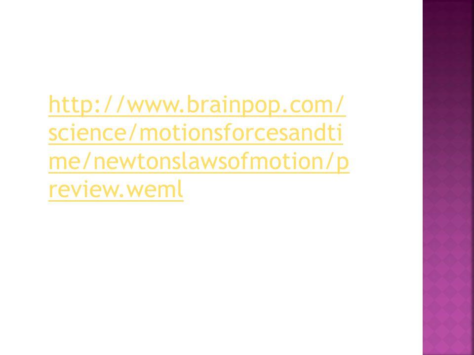 http://www.brainpop.com/science/motionsforcesandtime/newtonslawsofmotion/preview.weml
