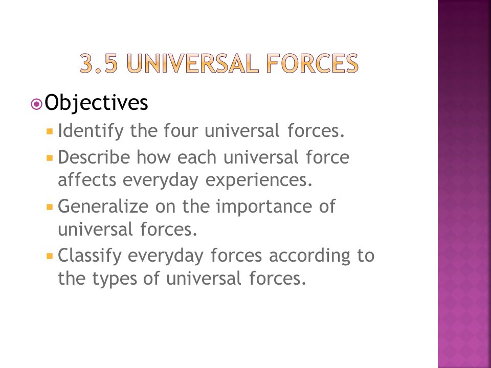 3.5 universal forces Objectives Identify the four universal forces.