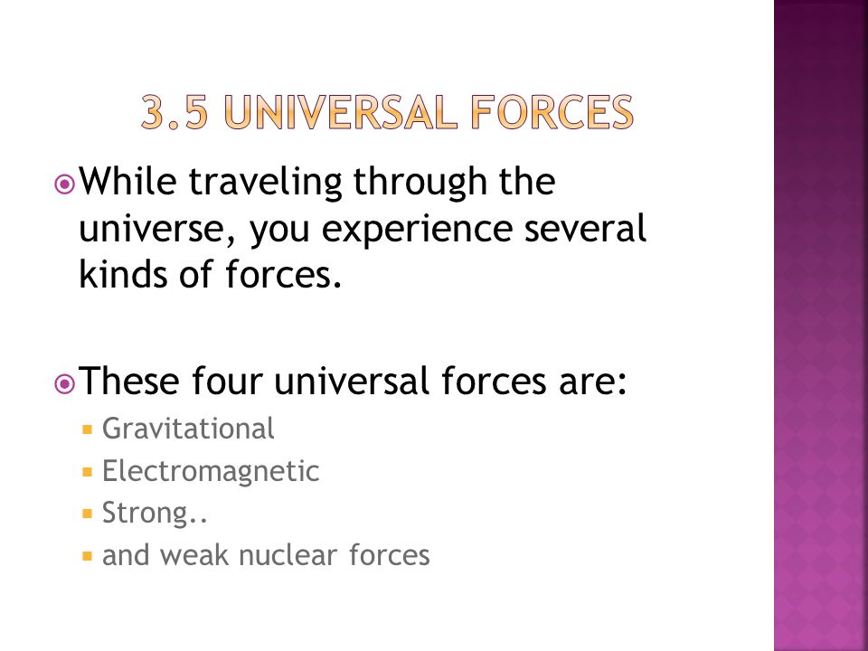 3.5 universal forces While traveling through the universe, you experience several kinds of forces.