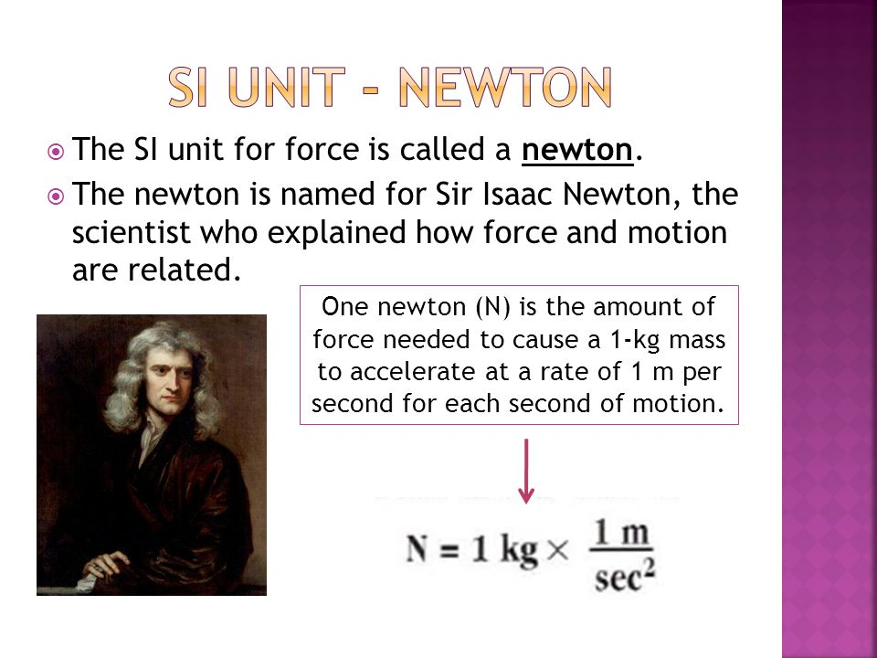 Si unit - newton The SI unit for force is called a newton.