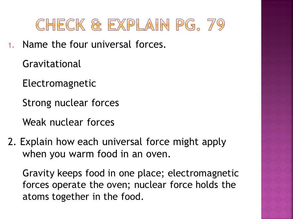 Check & explain pg. 79 Name the four universal forces. Gravitational