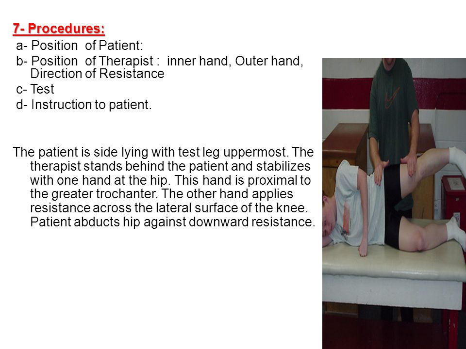 7- Procedures: a- Position of Patient: b- Position of Therapist : inner hand, Outer hand, Direction of Resistance.
