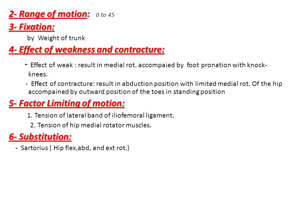 2- Range of motion: 0 to 45 3- Fixation: by Weight of trunk. 4- Effect of weakness and contracture: