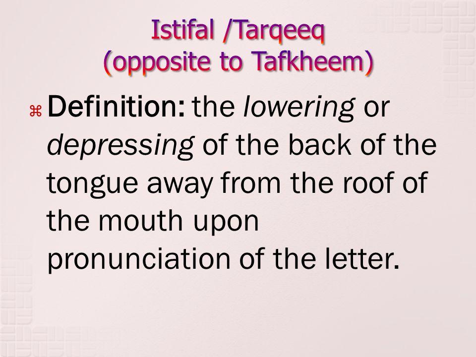 Istifal /Tarqeeq (opposite to Tafkheem)