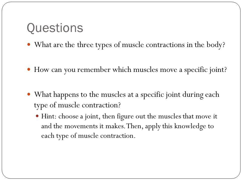 Questions What are the three types of muscle contractions in the body