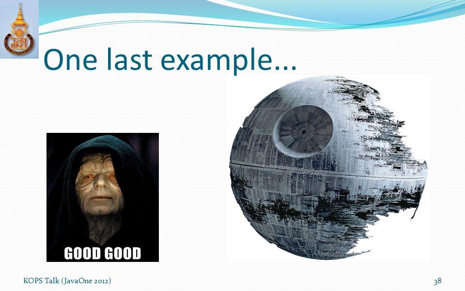 One last example... KOPS Talk (JavaOne 2012)
