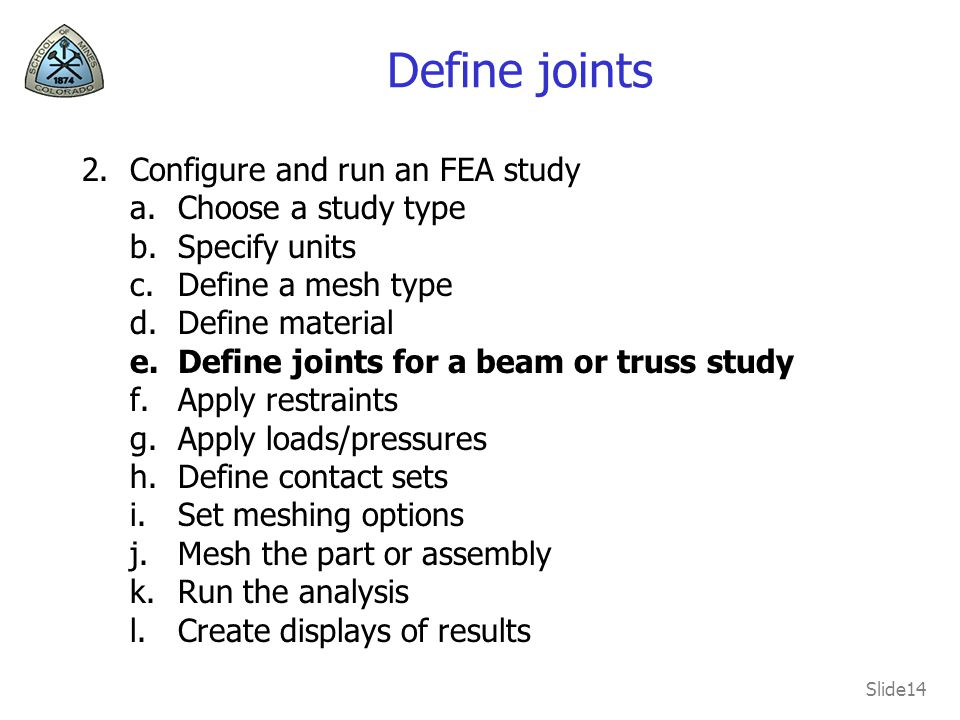 Define joints Configure and run an FEA study Choose a study type