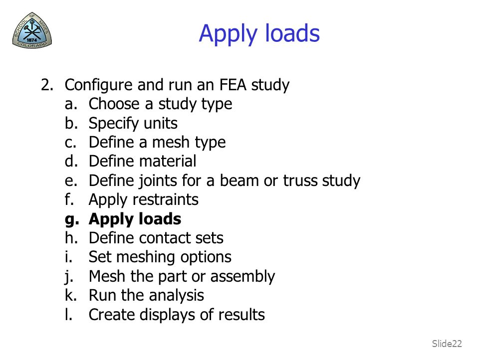 Apply loads Configure and run an FEA study Choose a study type