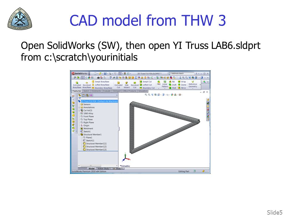 CAD model from THW 3 Open SolidWorks (SW), then open YI Truss LAB6.sldprt from c:\scratch\yourinitials.
