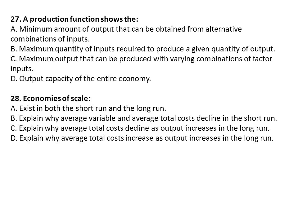 27. A production function shows the: A