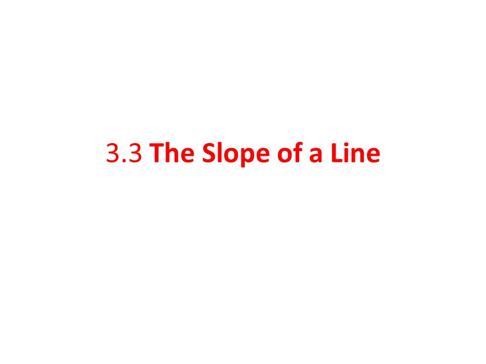 3.3 The Slope of a Line