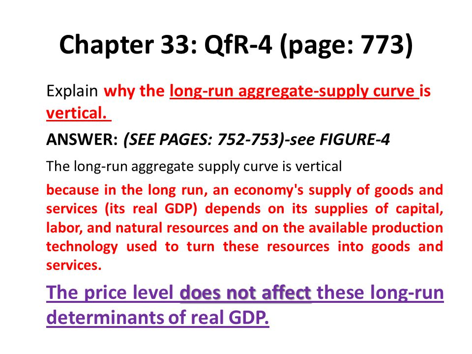 Chapter 33: QfR-4 (page: 773) Explain why the long-run aggregate-supply curve is vertical. ANSWER: (SEE PAGES: 752-753)-see FIGURE-4.