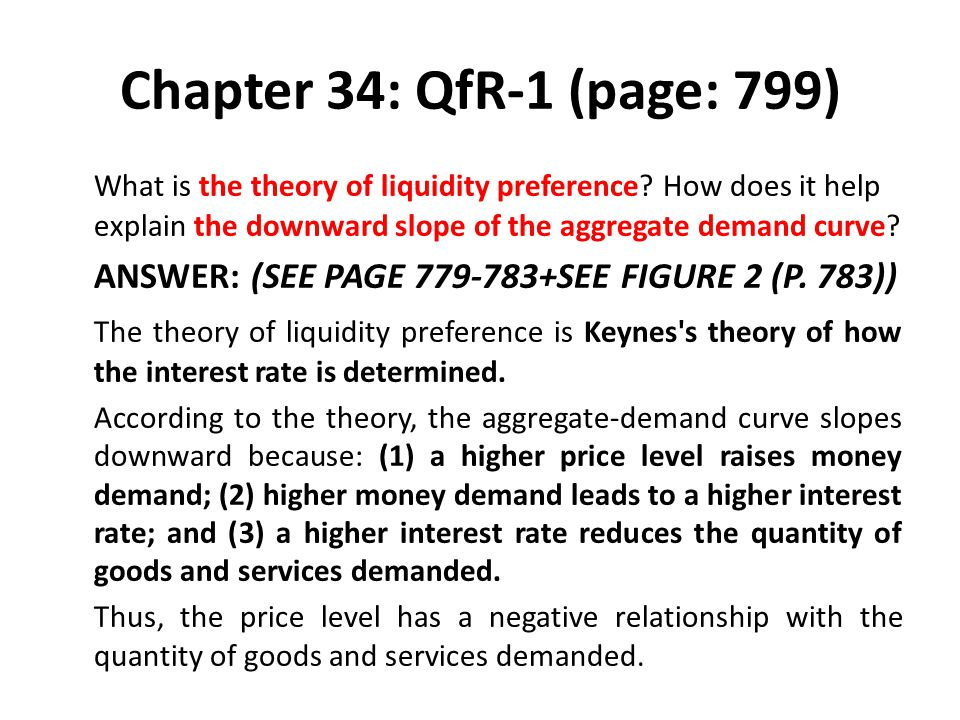Chapter 34: QfR-1 (page: 799) What is the theory of liquidity preference How does it help explain the downward slope of the aggregate demand curve