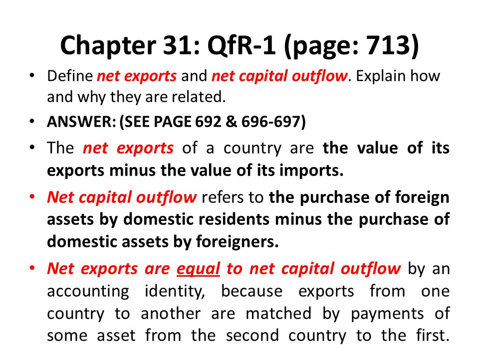 Chapter 31: QfR-1 (page: 713) Define net exports and net capital outflow. Explain how and why they are related.