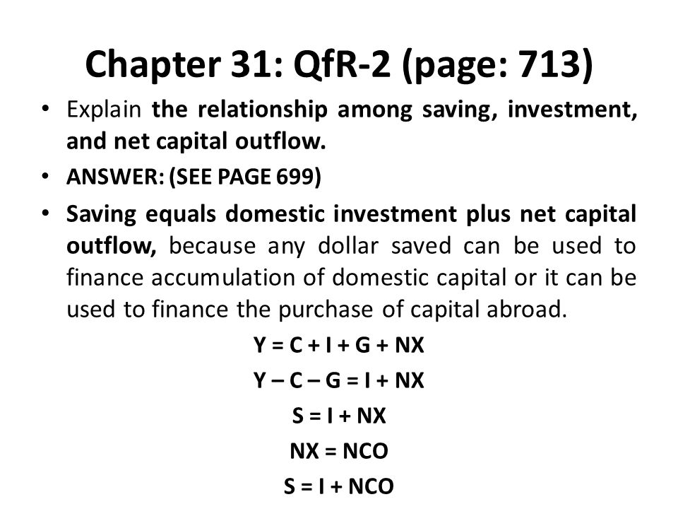 Chapter 31: QfR-2 (page: 713) Explain the relationship among saving, investment, and net capital outflow.