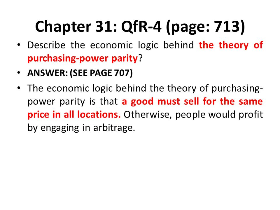 Chapter 31: QfR-4 (page: 713) Describe the economic logic behind the theory of purchasing-power parity