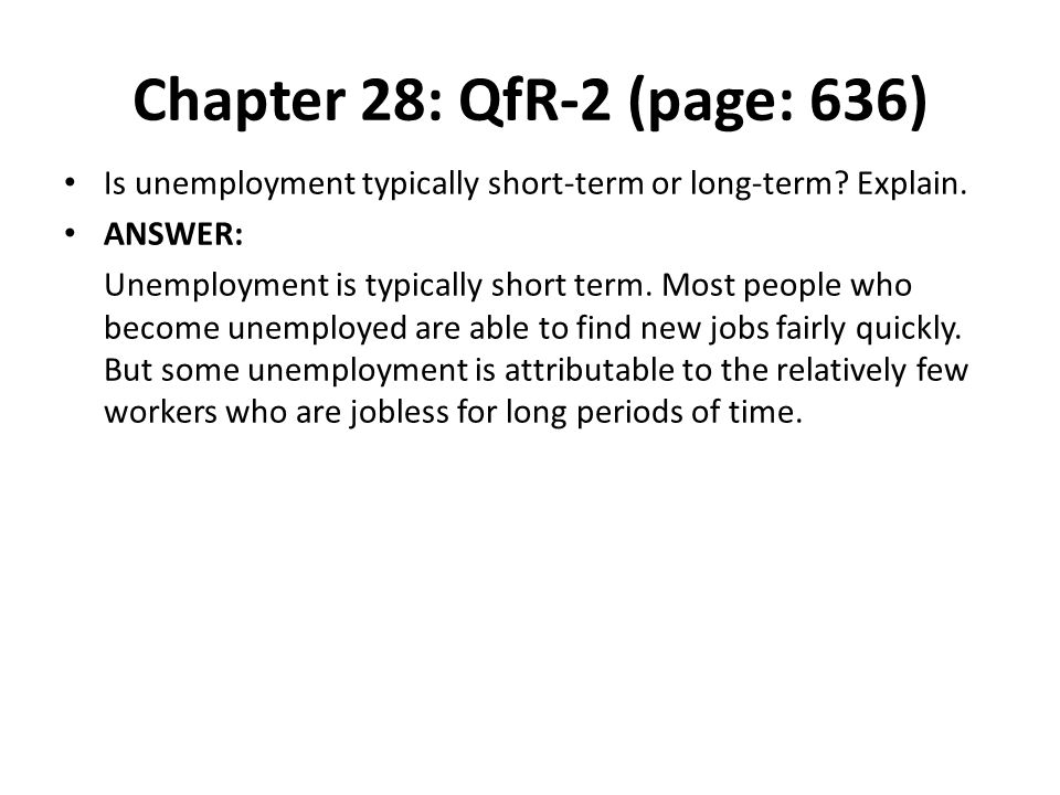 Chapter 28: QfR-2 (page: 636) Is unemployment typically short-term or long-term Explain. ANSWER: