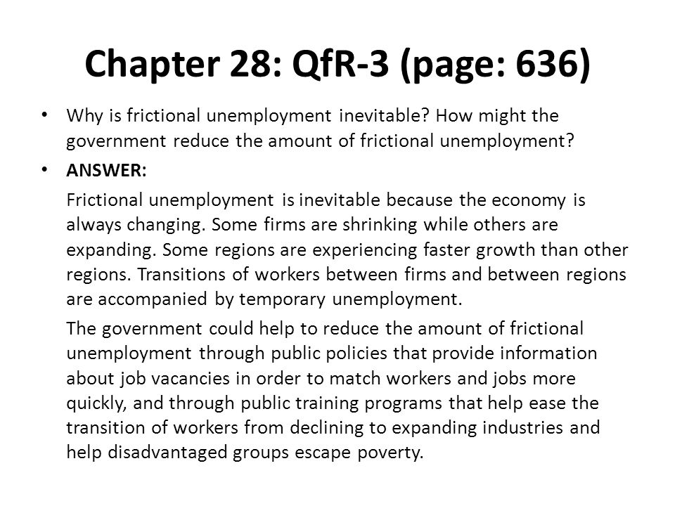 Chapter 28: QfR-3 (page: 636) Why is frictional unemployment inevitable How might the government reduce the amount of frictional unemployment