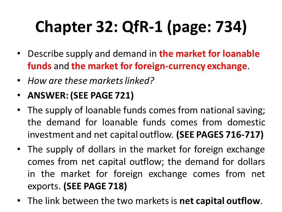 Chapter 32: QfR-1 (page: 734) Describe supply and demand in the market for loanable funds and the market for foreign-currency exchange.