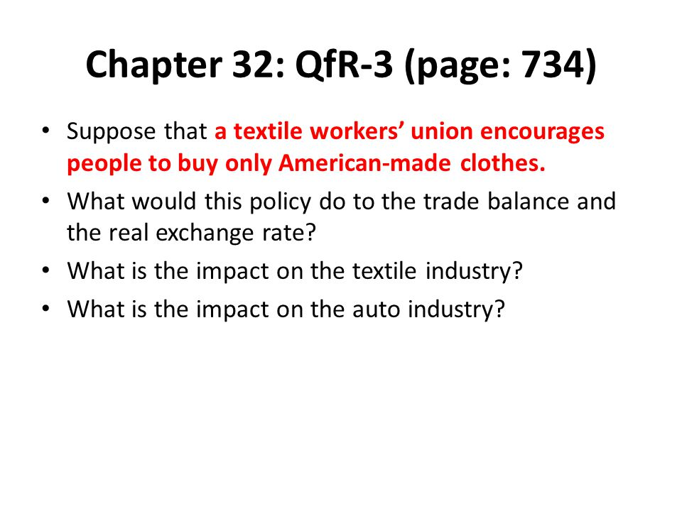 Chapter 32: QfR-3 (page: 734) Suppose that a textile workers' union encourages people to buy only American-made clothes.