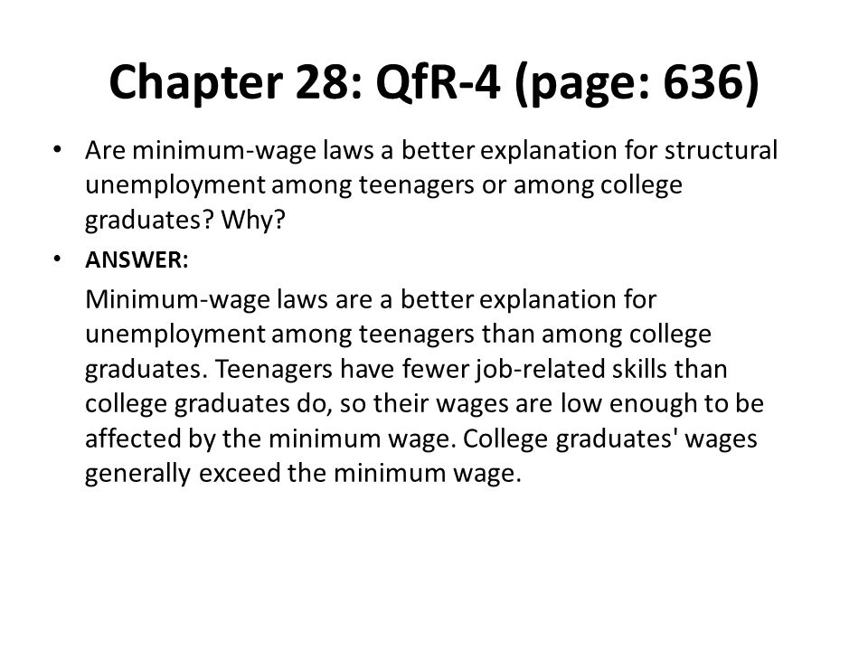 Chapter 28: QfR-4 (page: 636) Are minimum-wage laws a better explanation for structural unemployment among teenagers or among college graduates Why