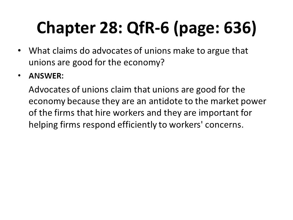 Chapter 28: QfR-6 (page: 636) What claims do advocates of unions make to argue that unions are good for the economy