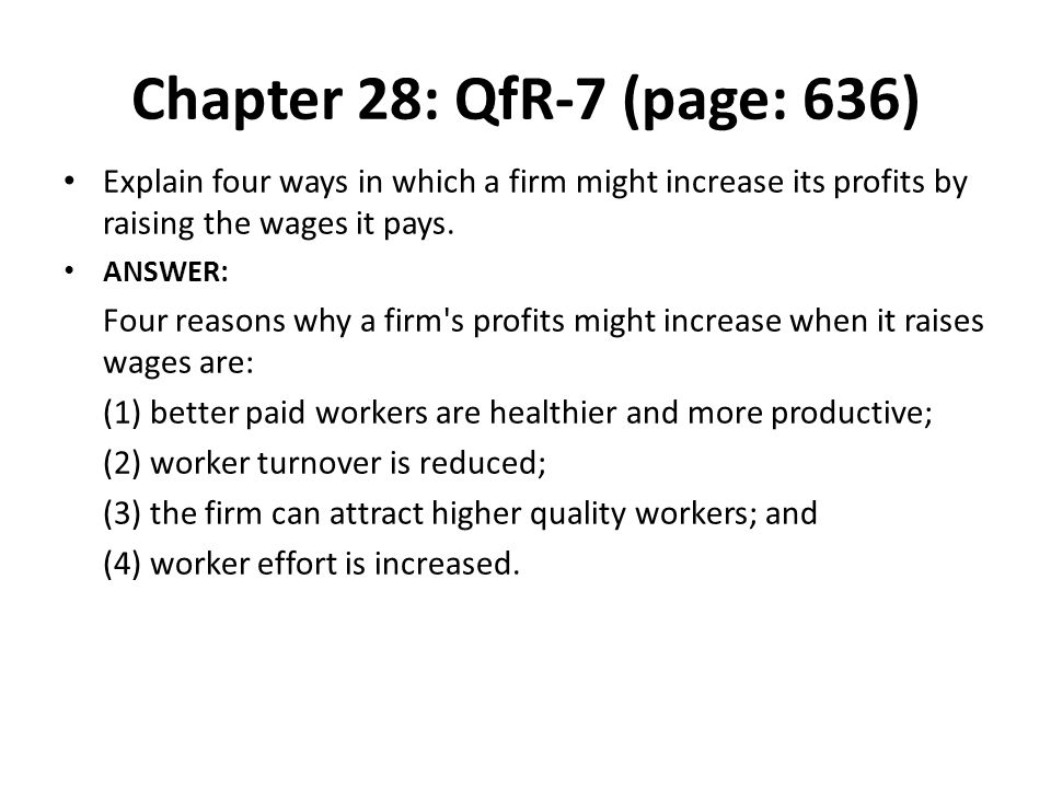 Chapter 28: QfR-7 (page: 636) Explain four ways in which a firm might increase its profits by raising the wages it pays.