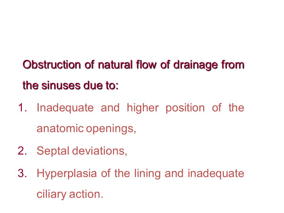 Obstruction of natural flow of drainage from the sinuses due to:
