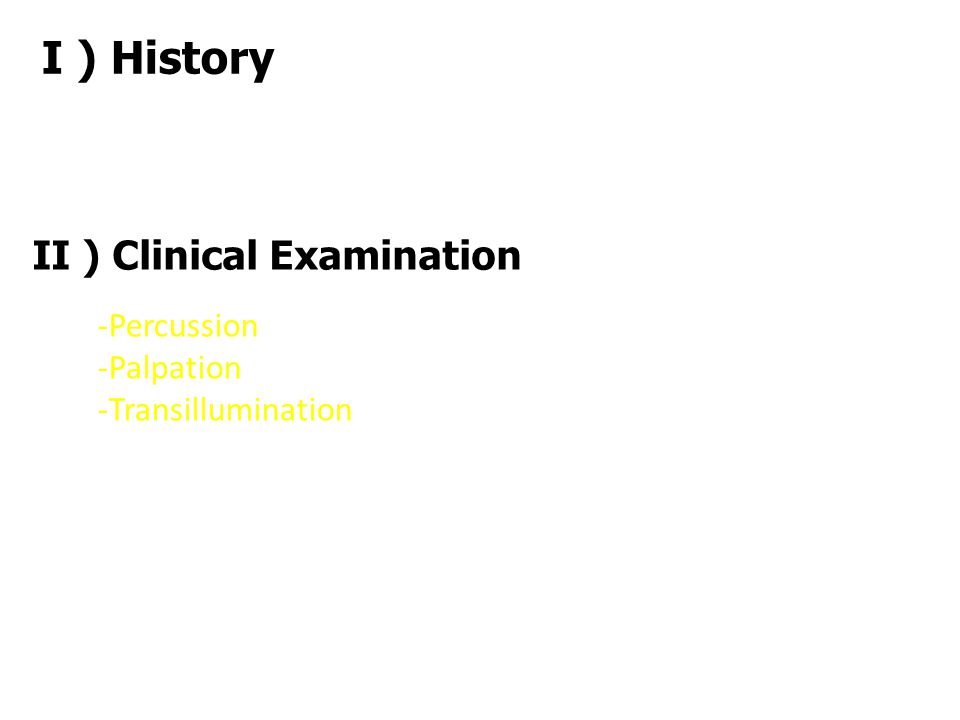 I ) History II ) Clinical Examination Percussion Palpation