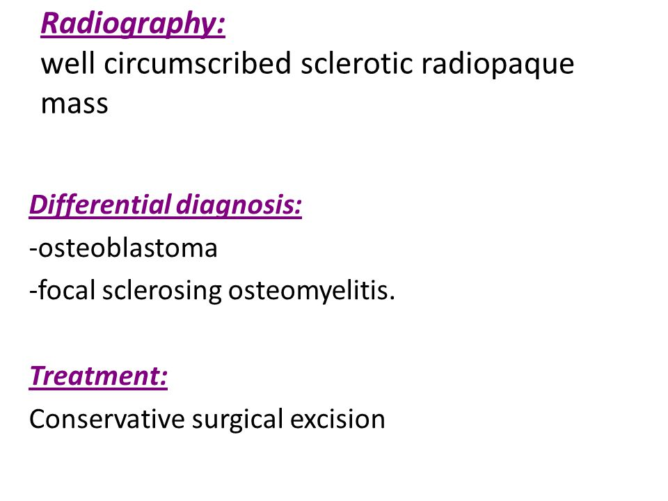 Radiography: well circumscribed sclerotic radiopaque mass