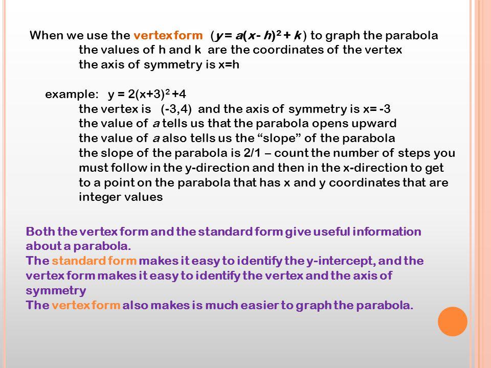 When we use the vertex form (y = a(x - h)2 + k ) to graph the parabola