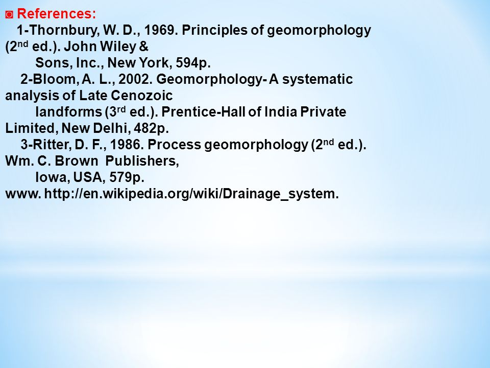 ◙ References: 1-Thornbury, W. D., 1969. Principles of geomorphology (2nd ed.). John Wiley & Sons, Inc., New York, 594p.