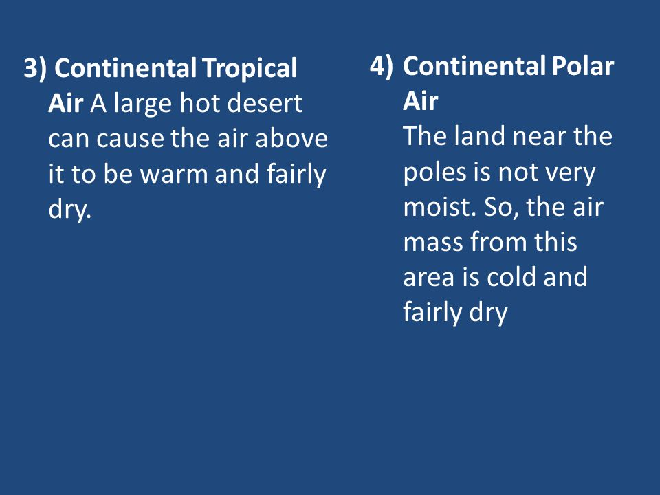 3) Continental Tropical Air A large hot desert can cause the air above it to be warm and fairly dry.