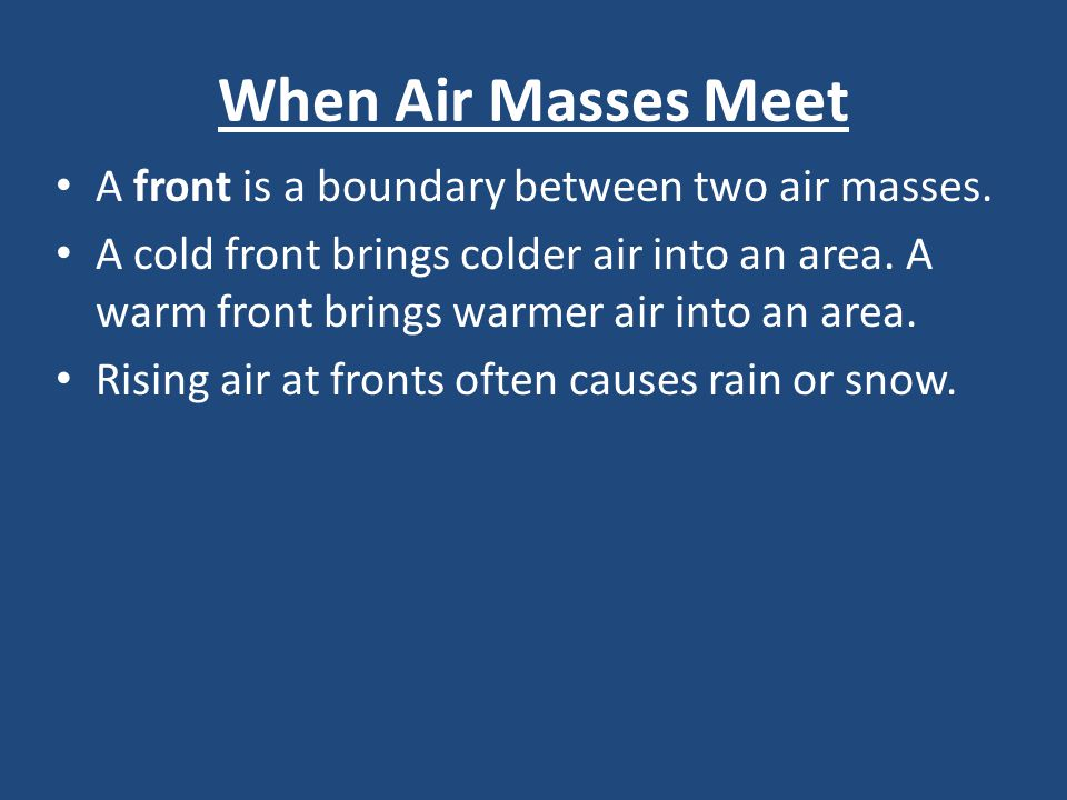 When Air Masses Meet A front is a boundary between two air masses.