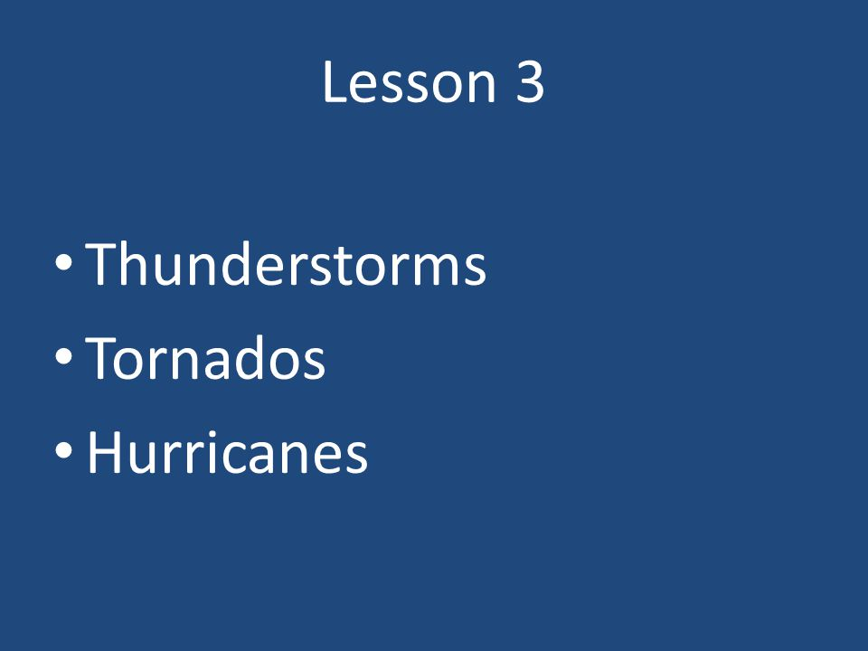 Lesson 3 Thunderstorms Tornados Hurricanes