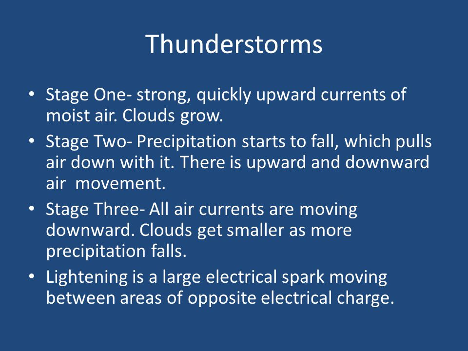Thunderstorms Stage One- strong, quickly upward currents of moist air. Clouds grow.