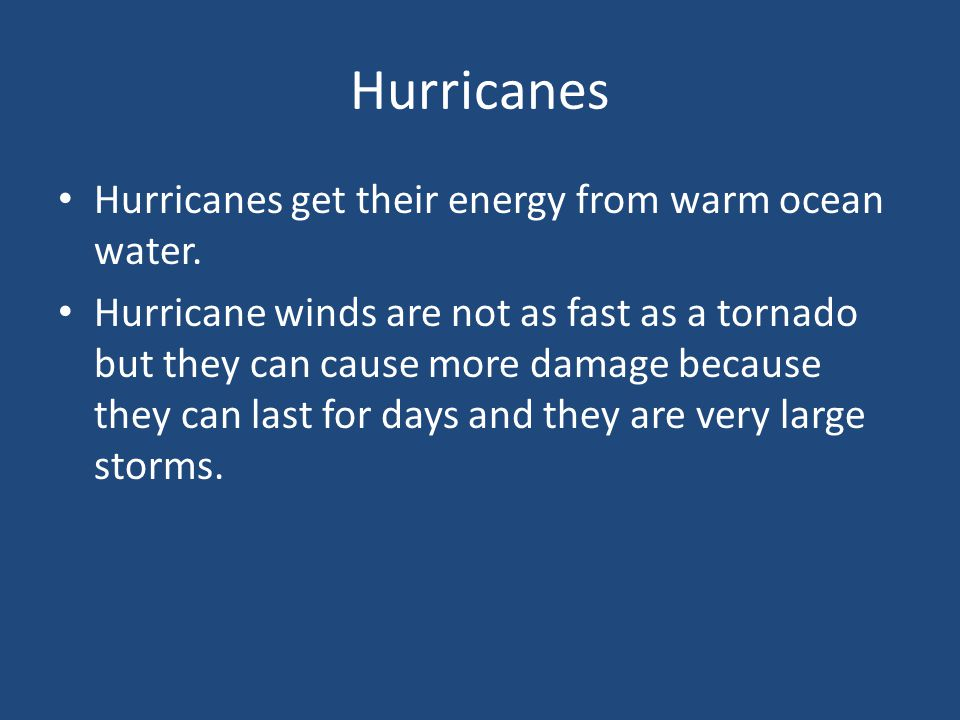 Hurricanes Hurricanes get their energy from warm ocean water.