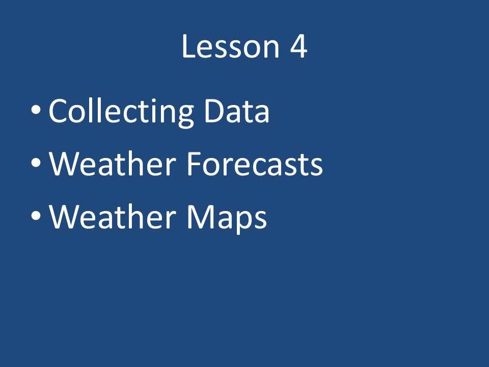 Lesson 4 Collecting Data Weather Forecasts Weather Maps