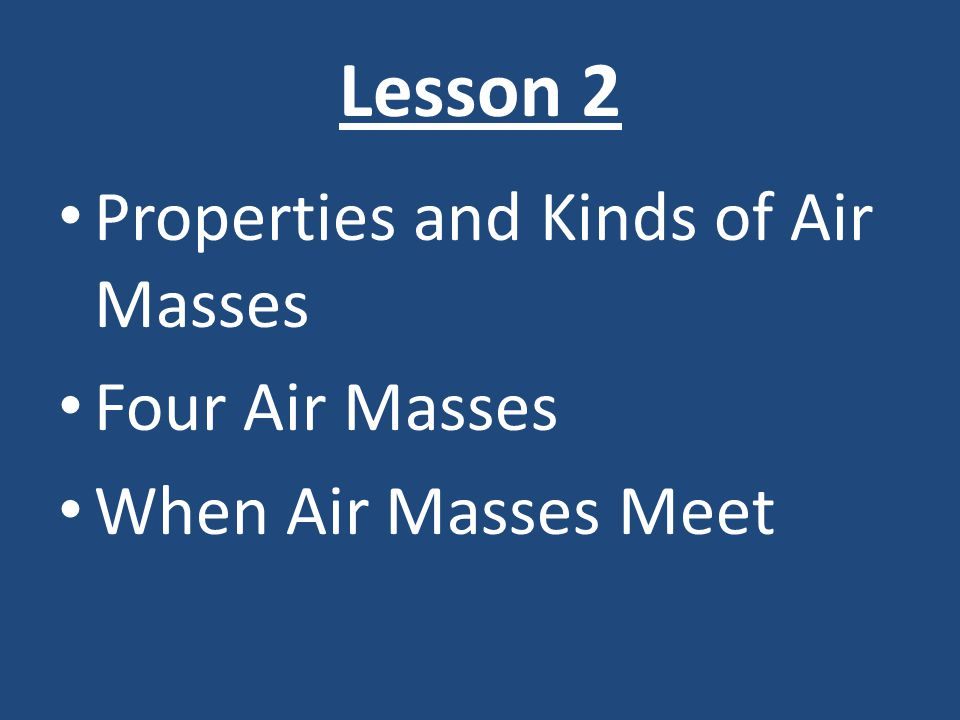 Lesson 2 Properties and Kinds of Air Masses Four Air Masses