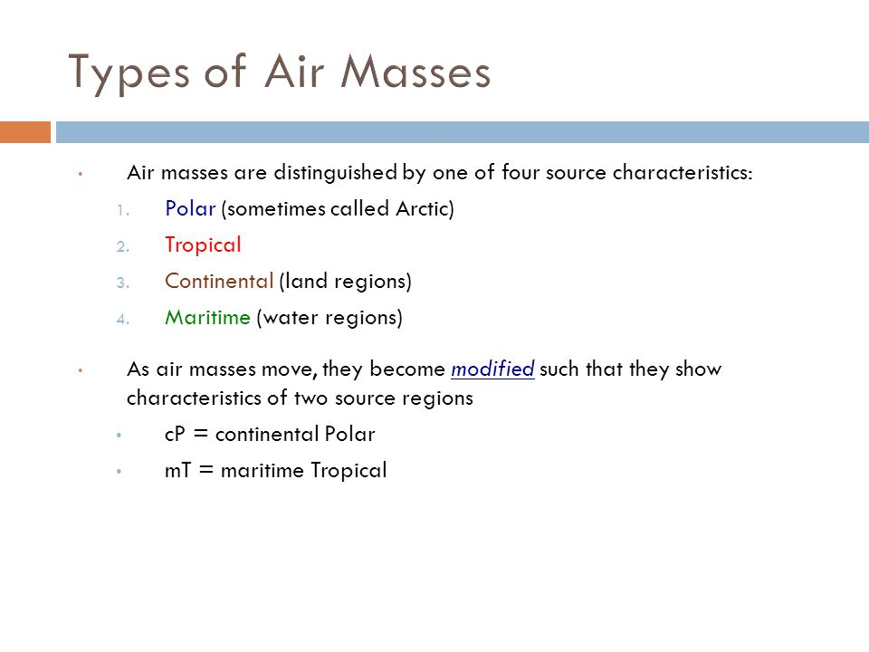 Types of Air Masses Air masses are distinguished by one of four source characteristics: Polar (sometimes called Arctic)