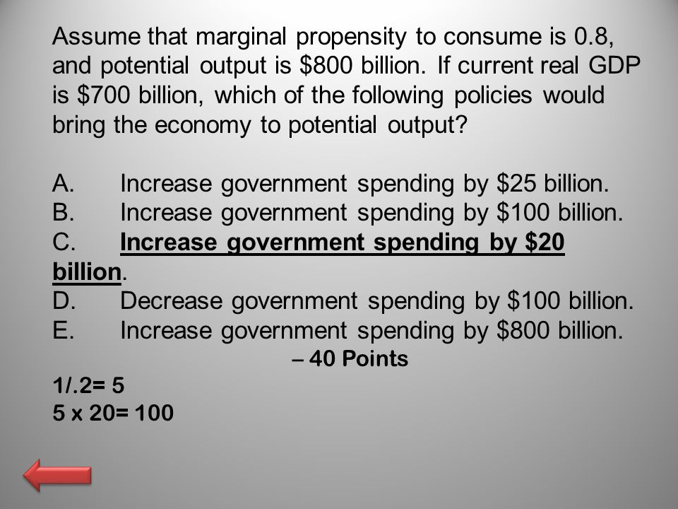 A. Increase government spending by $25 billion.