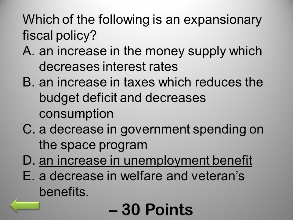 – 30 Points Which of the following is an expansionary fiscal policy