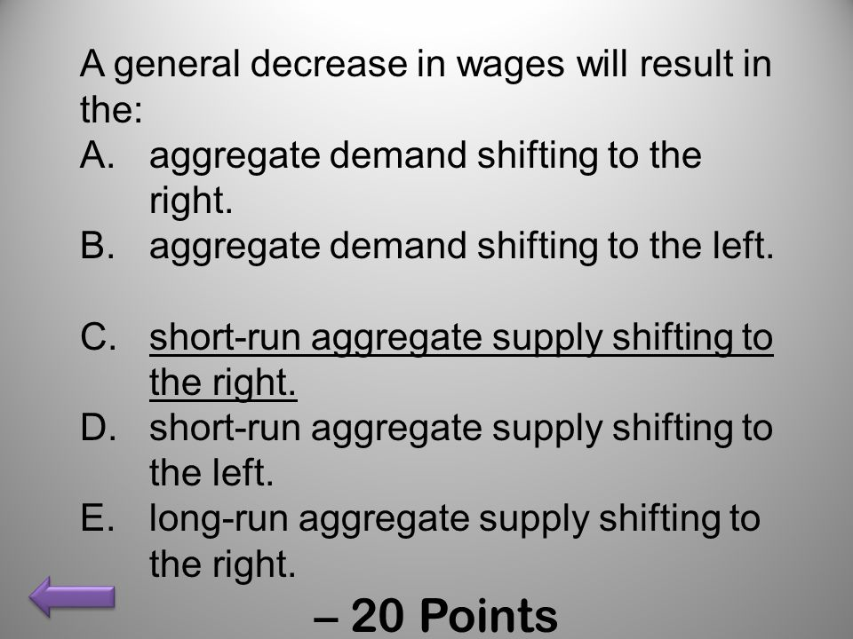 – 20 Points A general decrease in wages will result in the: