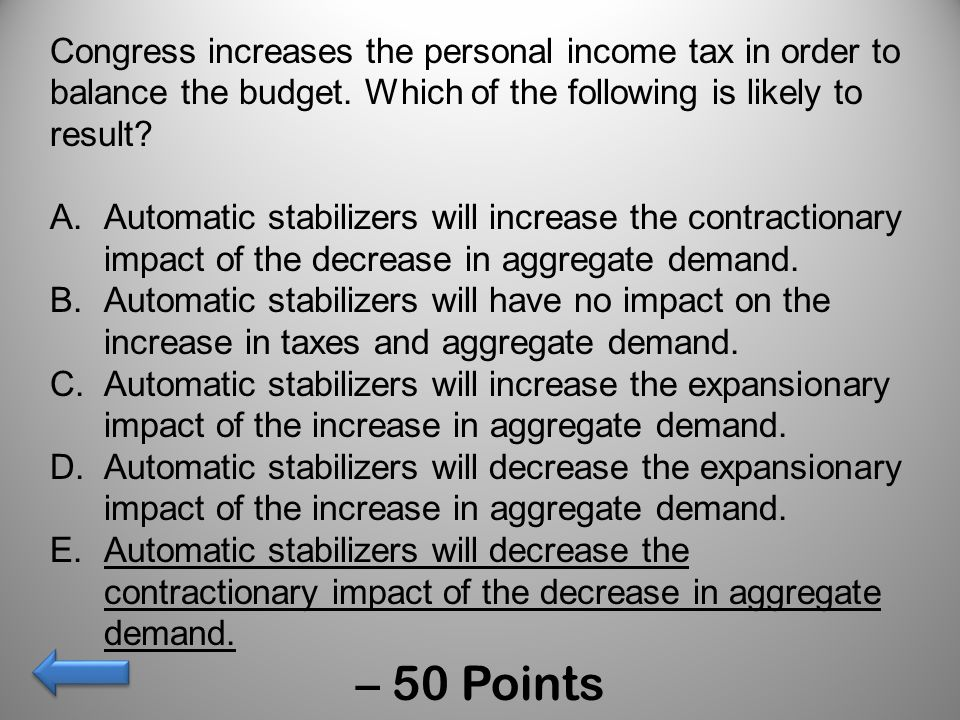 Congress increases the personal income tax in order to balance the budget. Which of the following is likely to result