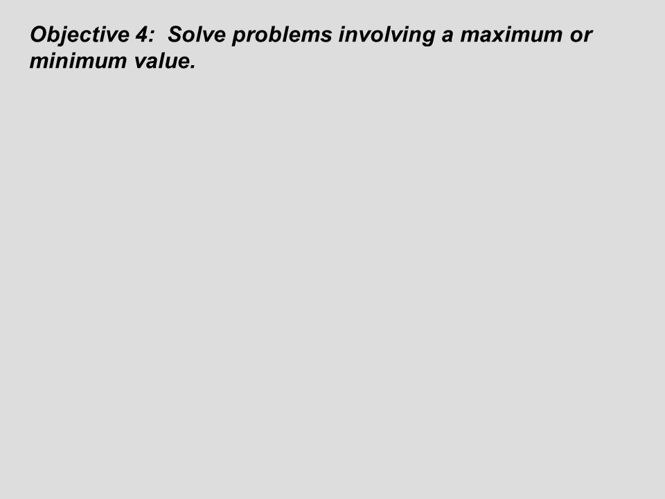 Objective 4: Solve problems involving a maximum or