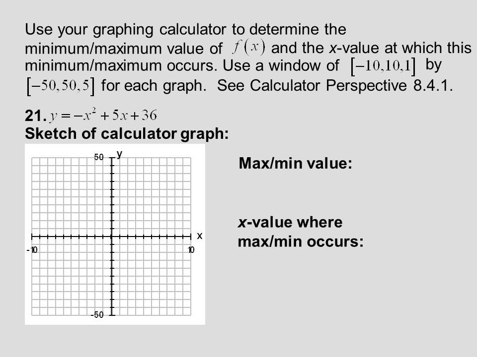 Use your graphing calculator to determine the minimum/maximum value of