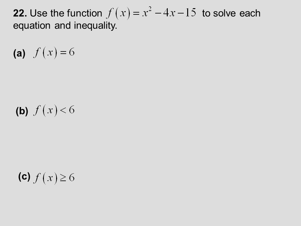 22. Use the function to solve each equation and inequality.