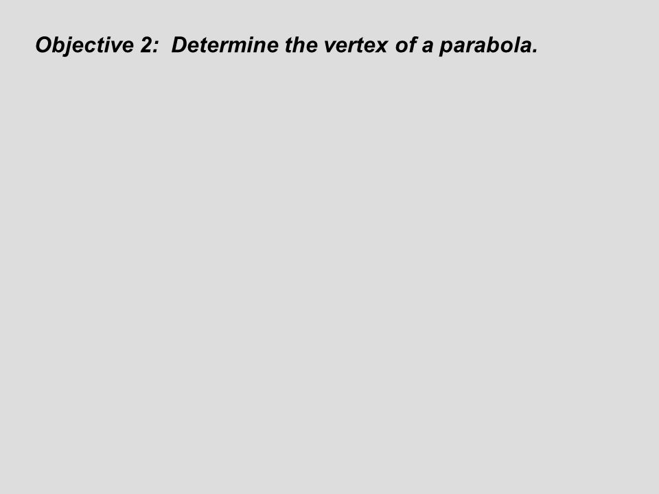 Objective 2: Determine the vertex of a parabola.