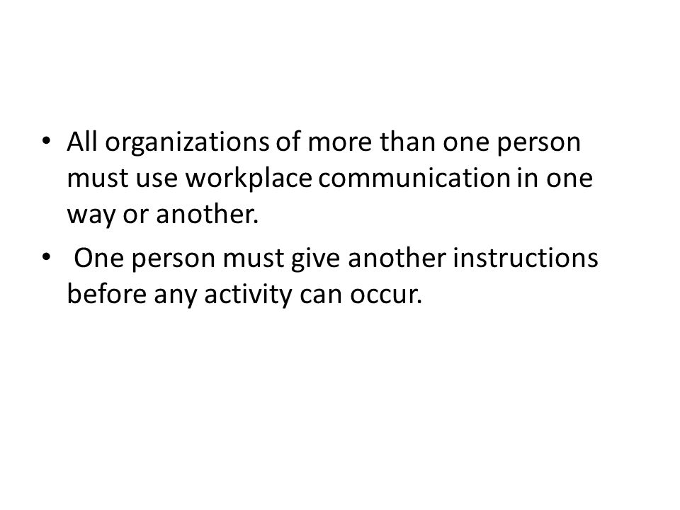 All organizations of more than one person must use workplace communication in one way or another.