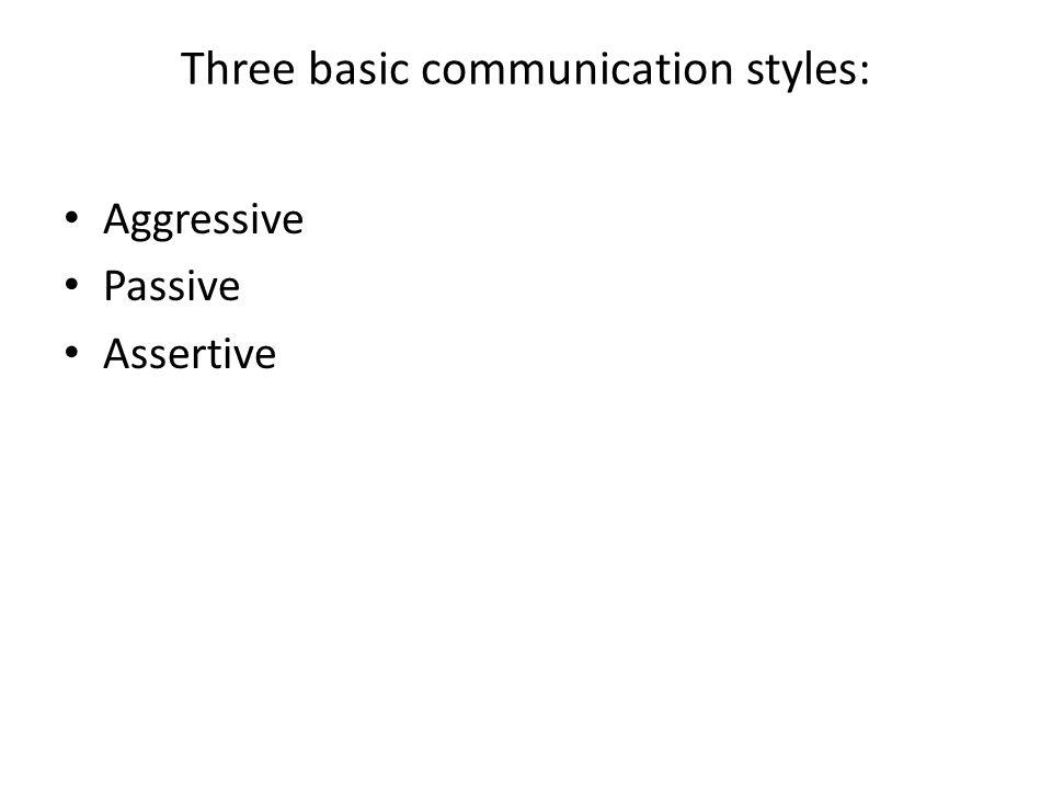 Three basic communication styles: